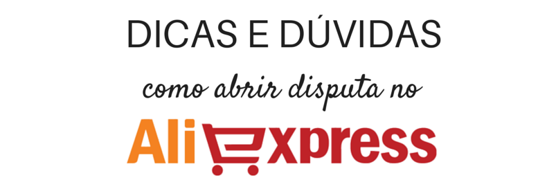 75888b4ae Dicas para Abrir disputa no Aliexpress - 11 Dúvidas | Tallita Lisboa ...