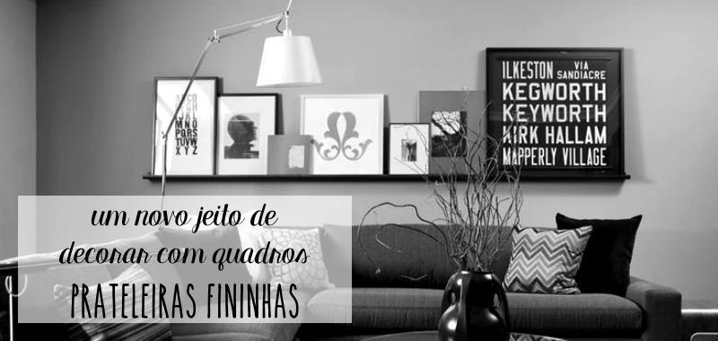 Prateleiras Para Quadros Um Novo Jeito De Decorar Com Quadros Tallita Lisboa Blog