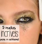 5 maquiagens para o carnaval - blogoolhaisso