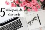 5 instagrans de decoracao para você seguir