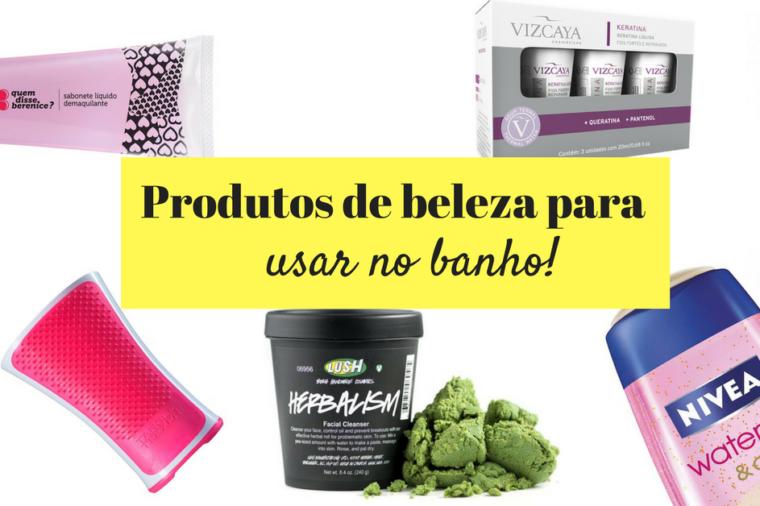 10 produtos de beleza para usar no banho.