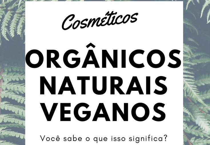 Cosméticos organicos, naturais, veganos, o que isso significa