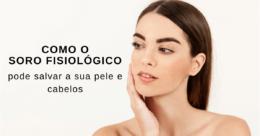 como usar soro fisiológico no cabelo e pele