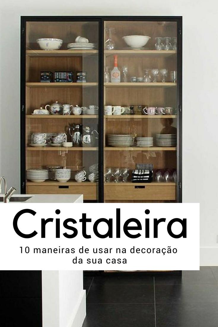 Cristaleira na decoração da sua casa - 10 maneiras de usar